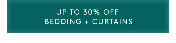 UP TO 30% OFF‡ BEDDING + CURTAINS