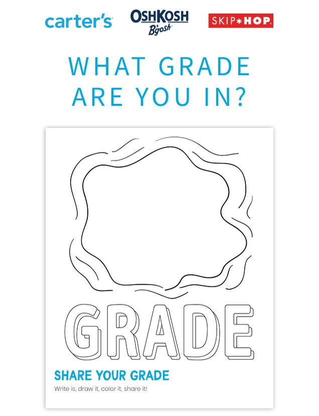 carter's® | OshKosh B'gosh® | SKIP*HOP® | WHAT GRADE ARE YOU IN? | GRADE | SHARE YOUR GRADE | Write it, draw it, color it, share it!