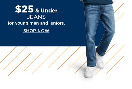 $25 and under jeans for young men and juniors. shop now.
