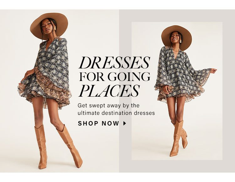 Dresses for Going Places. Get swept away by the ultimate destination dresses. Shop Now