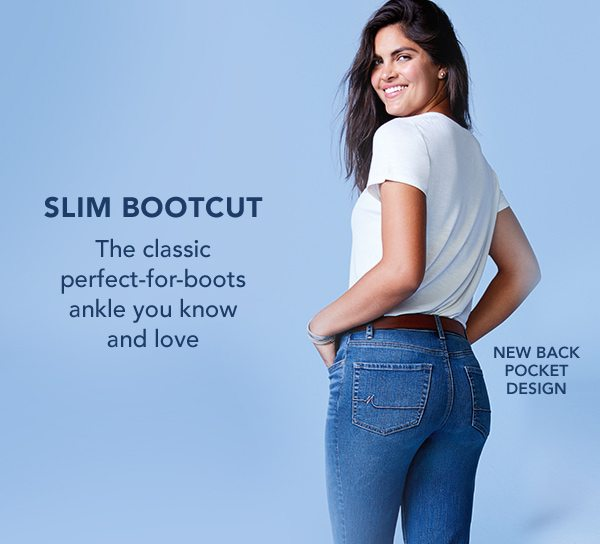 Slim bootcut: The classic perfect-for-boots ankle you know and love. New back pocket design.