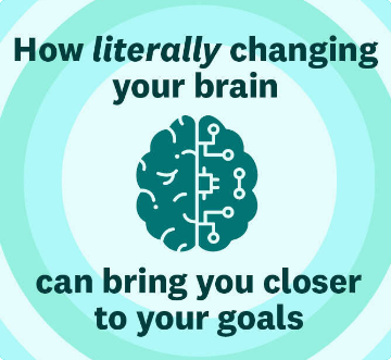 How literally changing your brain can bring you closer to your goals