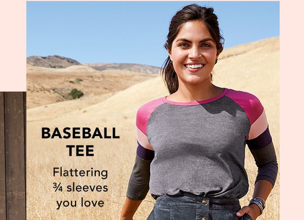 Baseball tee: flattering 3/4 sleeves you love.