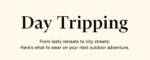 Day Tripping - what to wear