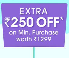 Extra Rs. 250 OFF* on Minimum Purchase worth Rs. 1299