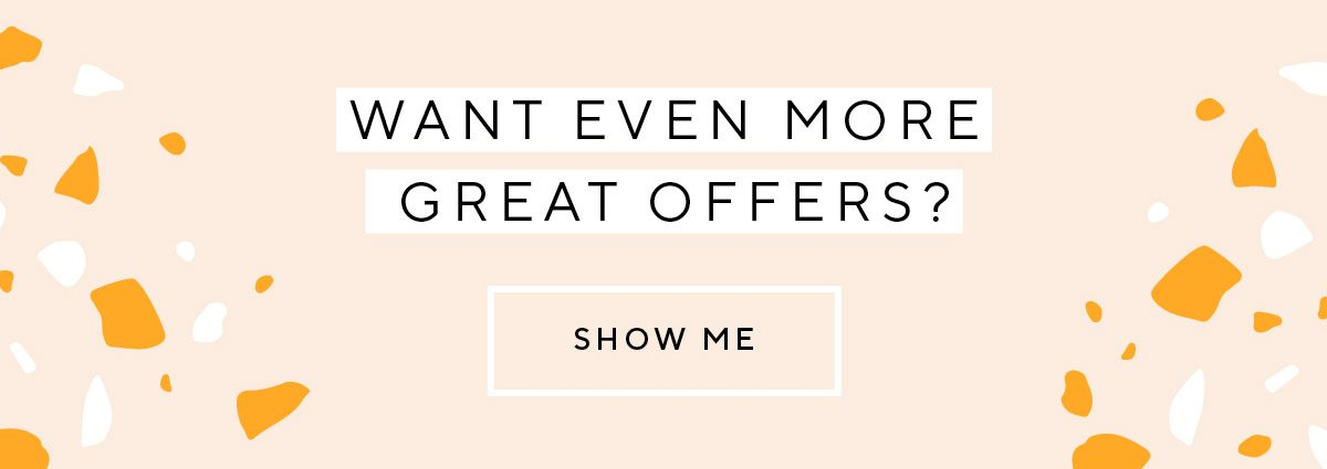 Want even more great offers?