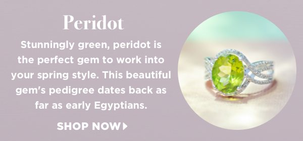 Stunningly green, Peridot is the perfect gem to work into your spring style.