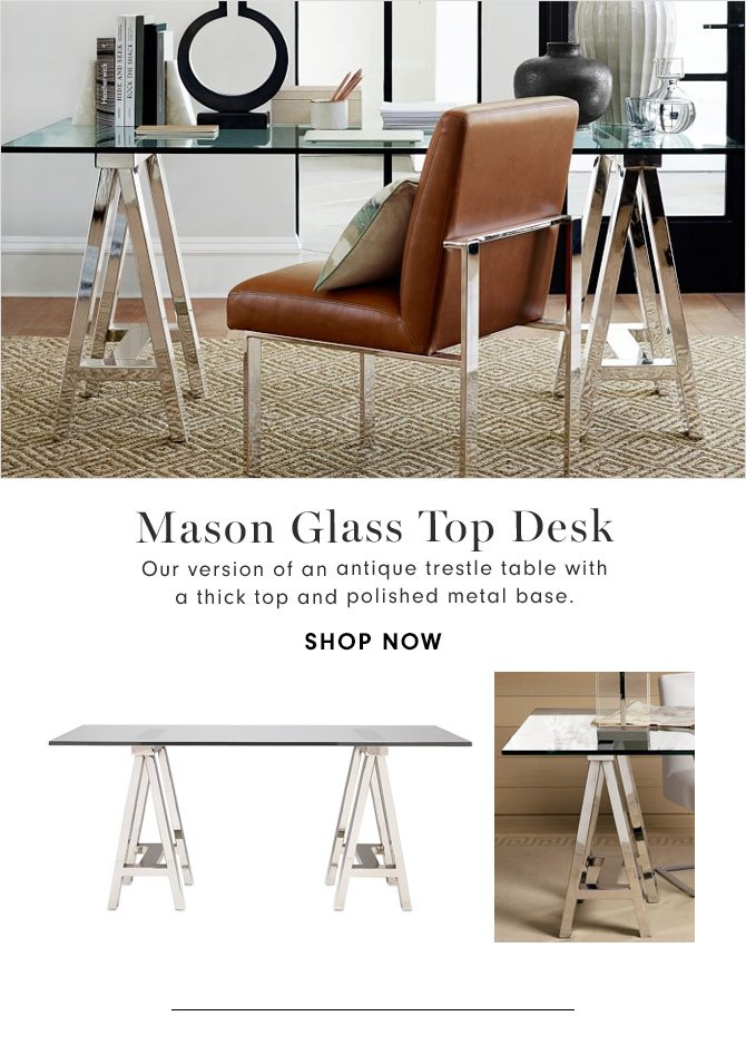 Mason Glass Top Desk - Our version of an antique trestle table with a thick top and polished metal base. - SHOP NOW