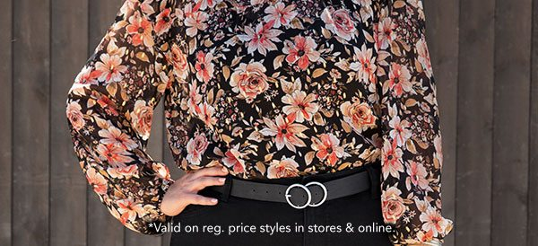 *Valid on reg. price styles in stores & online.