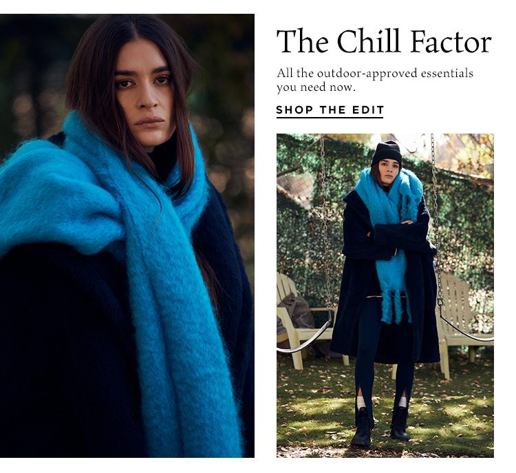 The Chill Factor: All the outdoor-approved essentials you need now. Shop the Edit