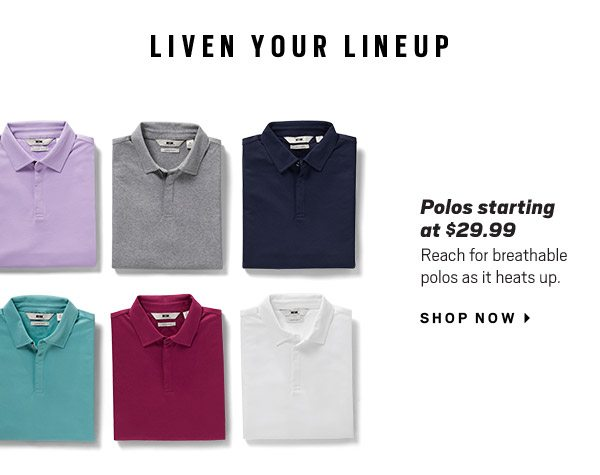 LIVIN YOUR LINEUP | Polos starting at $29.99 - Shop Now