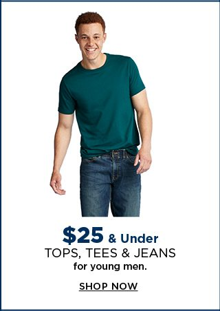 $25 & under tops, tees & jeans for young men. shop now.