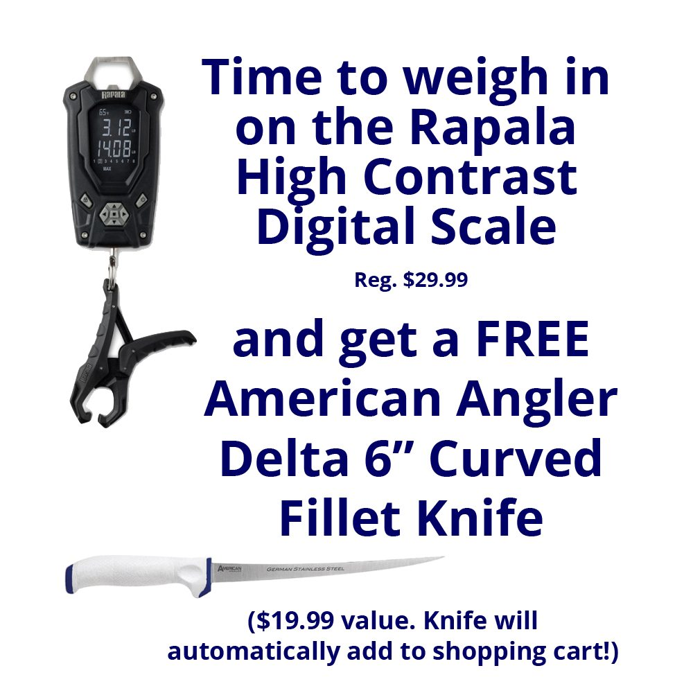 Get a free American Angler Delta 6in Curved Fillet Knife with today's purchase of a Rapala High Contrast Digital Scale