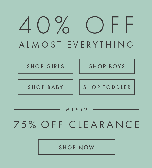 Shop forty percent off almost everything for girls, boys, baby, and toddler and up to seventy-five percent off clearance now.