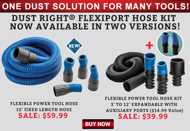 One Dust Solution For Many Tools! Dust Right Flexiport Hose Kit Now Available In Two Versions!