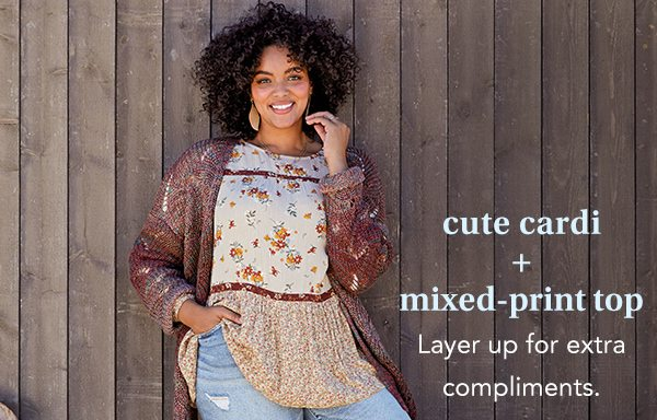Cute cardi + mixed-print top. Layer up for extra compliments.