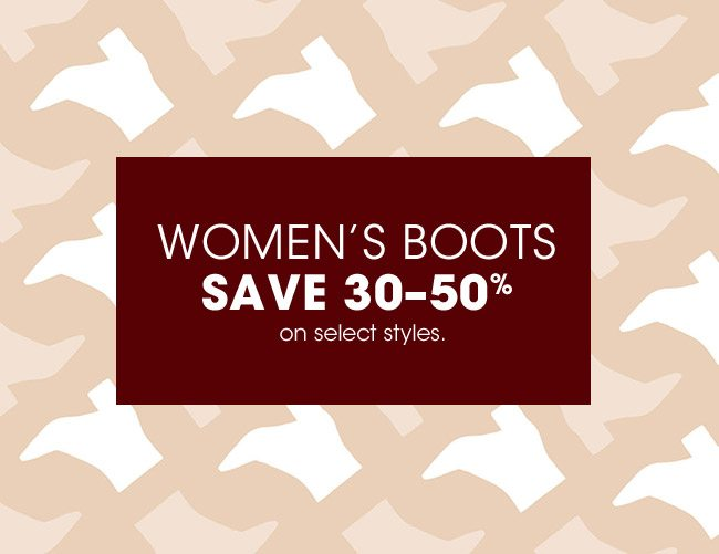 SAVE 30-50% ON WOMEN'S BOOTS