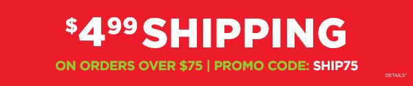 $4.99 shipping on orders over $75 promo code SHIP75
