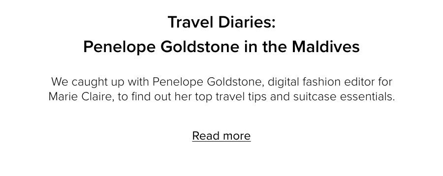 TWe caught up with Penelope Goldstone, digital fashion editor for Marie Claire, to find out her top travel tips and suitcase essentials.
