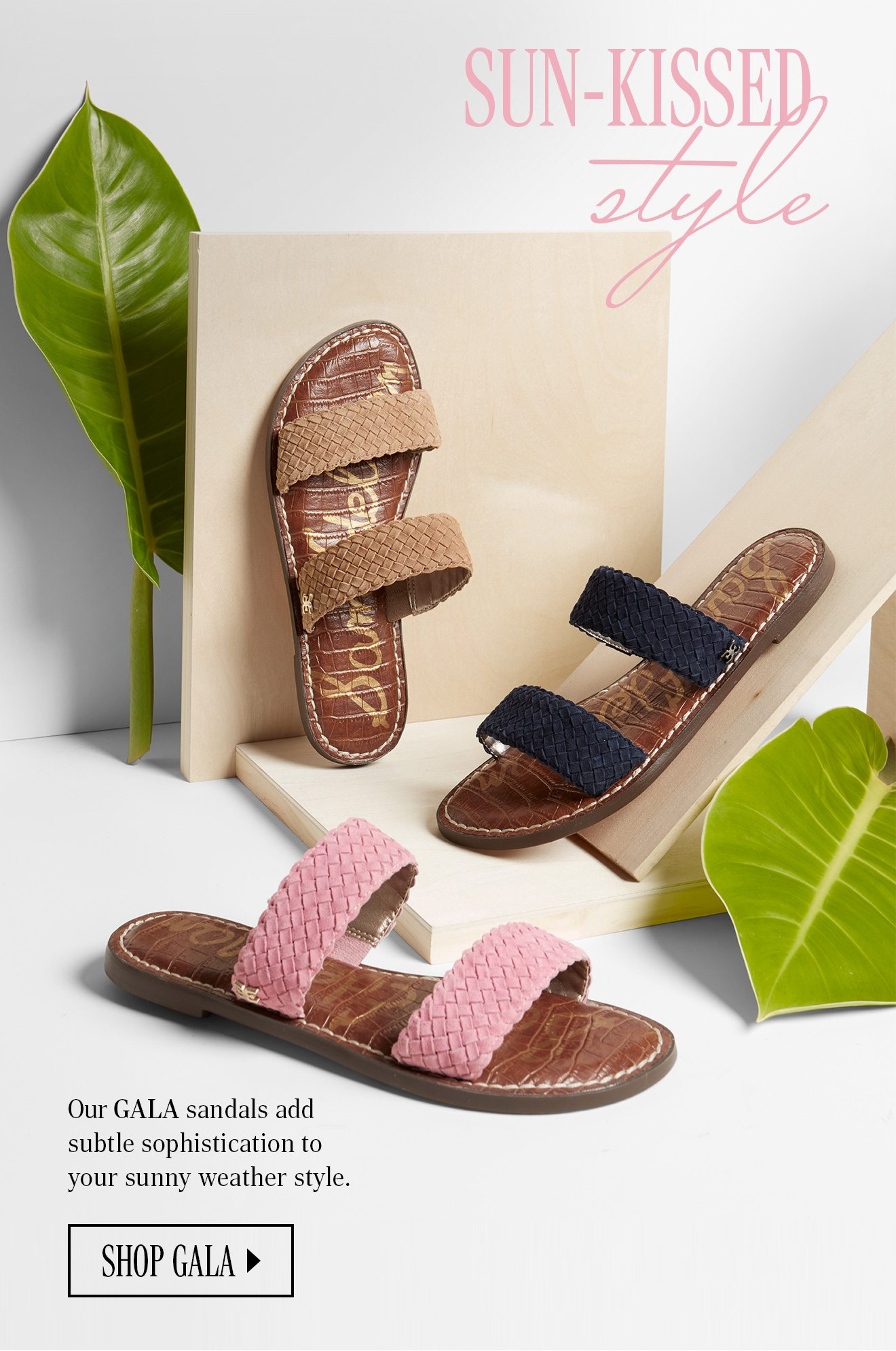 c91e73bf2 SUN-KISSED STYLE. Our GALA sandals add subtle sophistication toyour sunny  weather style.