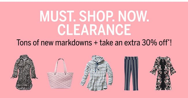 Must. Shop. Now. Clearance Tons of new markdown + take an extra 30% off*!