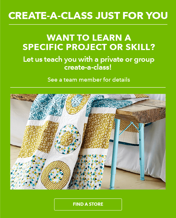 Create-A-Class Just for You. Want to learn a specific skill or project? Let us teach you with a private or group create-a-class! See a team member for details.