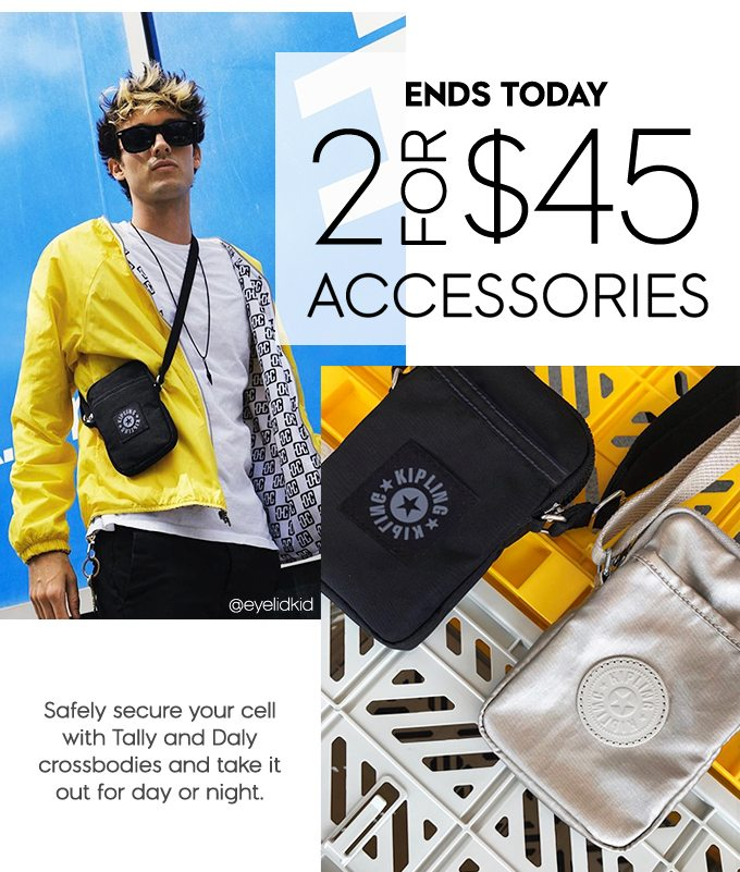 Ends Today 2 for $45 Accessories