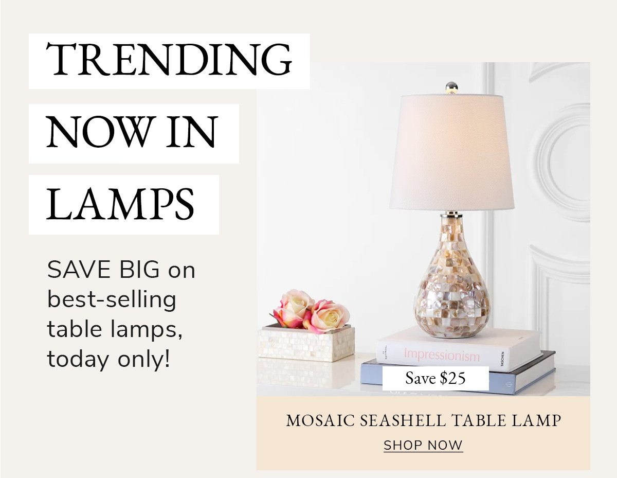 Trending now in lamps. SAVE BIG on best-selling table lamps, today only!   SHOP NOW