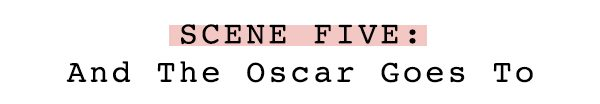 Scene Five: And The Oscar Goes To