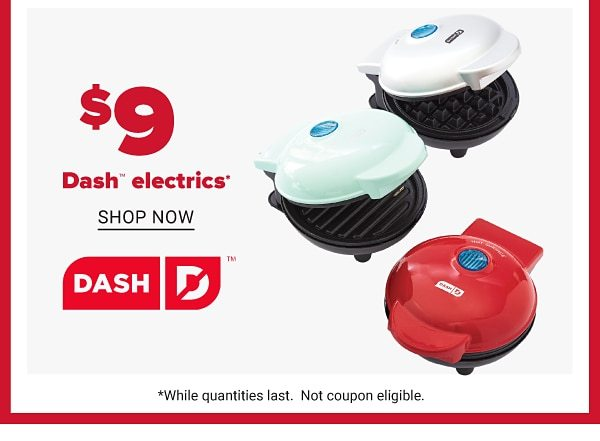 Daily Deals - $9 Dash electrics. Shop Now.