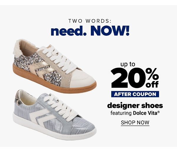 Two words: need. NOW! Up to 20% off designer shoes - after coupon - featuring Dolce Vita. Shop Now.
