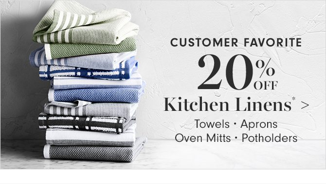 CUSTOMER FAVORITE - 20% OFF Kitchen Linens*
