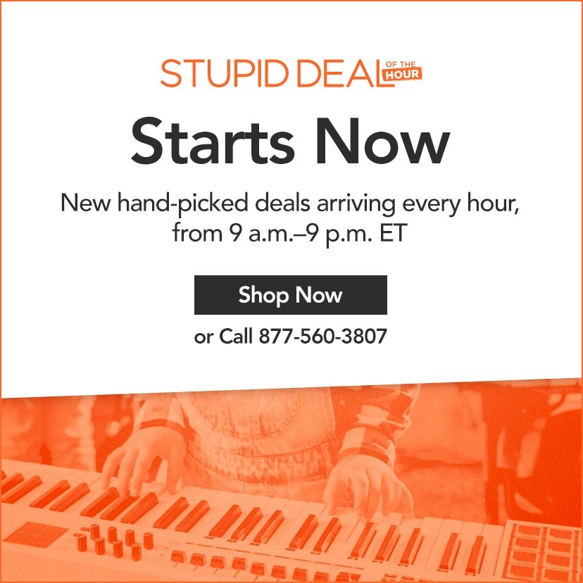 Stupid Deal of the Hour Starts Now. New hand-picked deals arriving every hour, from 9 a.m.—9 p.m. ET. Shop Now or call 877-560-3807.