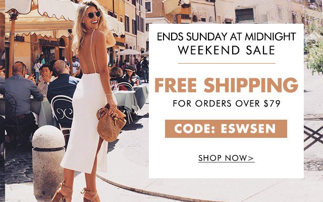 Ends Sunday at Midnight Weekend sale Free shipping For orders over $79 Code: ESWSEN SHOP NOW>