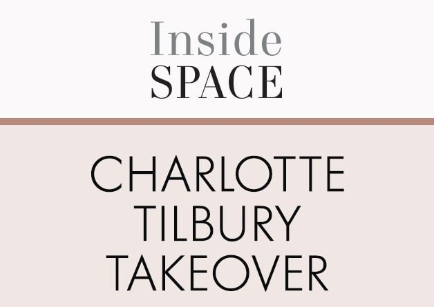 Inside Space charlotte tilbury takeover