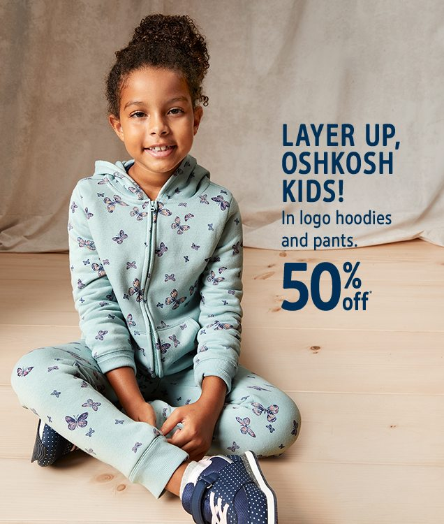 LAYER UP, OSHKOSH KIDS! | In logo hoodies and pants. | 50% off*
