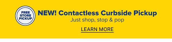 New contactless curbside pickup. Just shop, stop and pop. Learn more