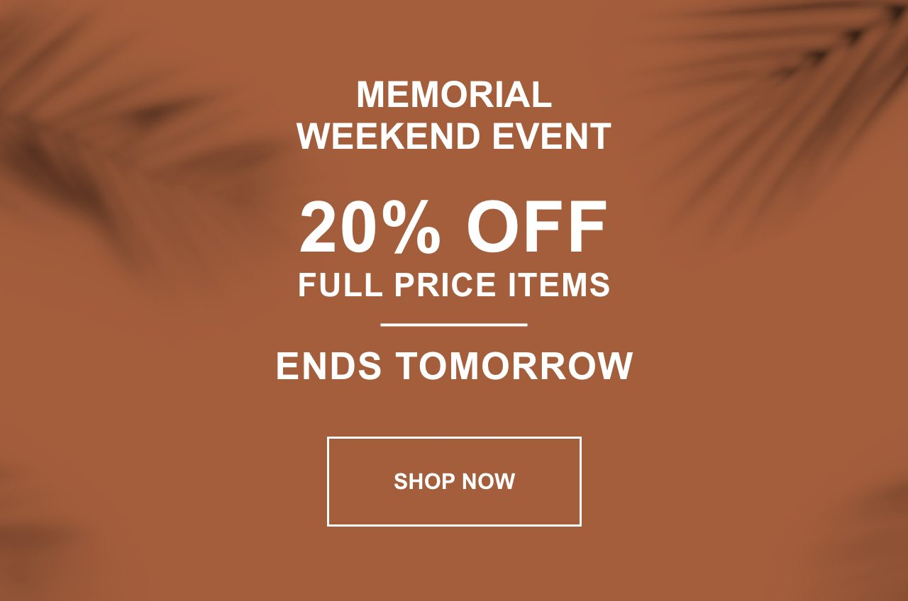 Memorial Weekend Event - 20% Off Full Price Items - Ends Tomorrow