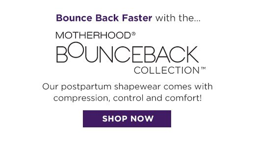 Bounce Back Faster With Motherhood BOUNCEBACKCollection Our exclusive post-pregnancy collection features compression waistbands to support muscles as you heal & recover.