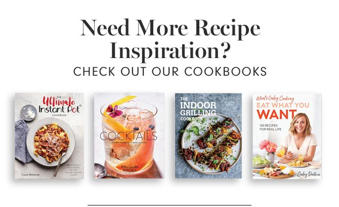 Need More Recipe Inspiration - CHECK OUT OUR COOKBOOKS
