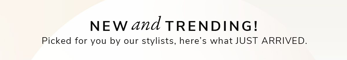 NEW and TRENDING! | SHOP NOW