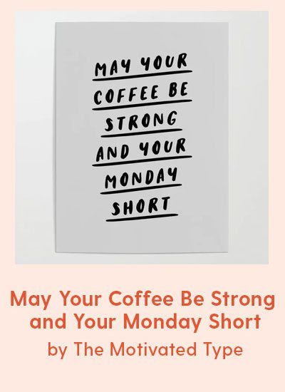 May Your Coffee Be Strong and Your Monday Short black and white typography office wall coffee quote Poster by The Motivated Type