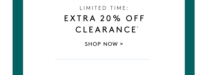 LIMITED TIME: EXTRA 20% OFF CLEARANCE*