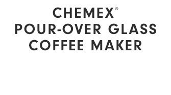 CHEMEX® POUR-OVER GLASS COFFEE MAKER