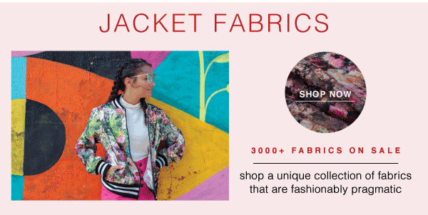 SHOP NOW AND SAVE 15% OFF JACKET FABRICS - 3000+ IN INVENTORY