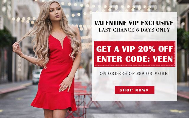 Valentine VIP Exclusive Last chance 6 days only GET A VIP 20% OFF ENTER CODE: VEEN ON ORDERS OF $89 OR MORE SHOP NOW>