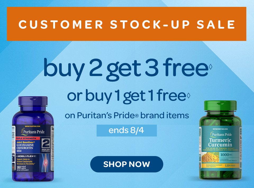 Customer Stock-up Sale - Buy 2 get 3 free◊ or buy 1 get 1 free◊ on Puritan's Pride® brand items. Ends 8/4. Shop now.