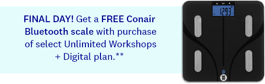 FINAL DAY! Get a FREE Conair Bluetooth scale with purchase of select Unlimited Workshops + Digital plan.**