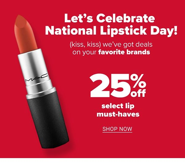 Let's celebrate National Lipstick Day! 25% off select lip must-haves. Shop Now.