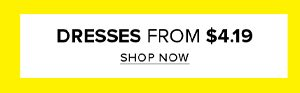 Dresses from $4.19